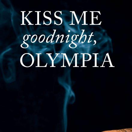Kiss me goodnight Olympia