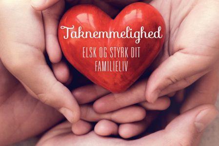 Taknemmelighed – elsk og styrk dit familieliv